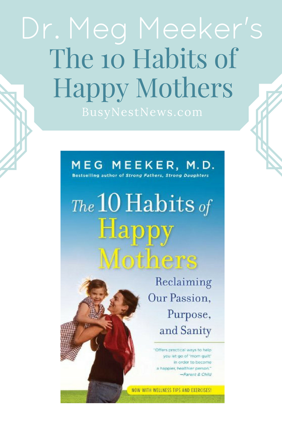 Another insightful BusyNestNews.com review of The 10 Habits of Happy Mothers, by Dr. Meg Meeker