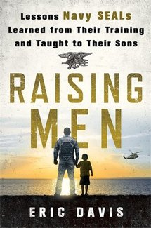 Raising Men: Lessons Navy SEALs Learned from Their Training and Taught to Their Sons by Eric Davis and Dina Santorelli was featured on BusyNestNews.com